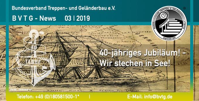 BVTG Newsletter 2019/03: 40-jähriges Jubiläum! - Wir stechen in See!